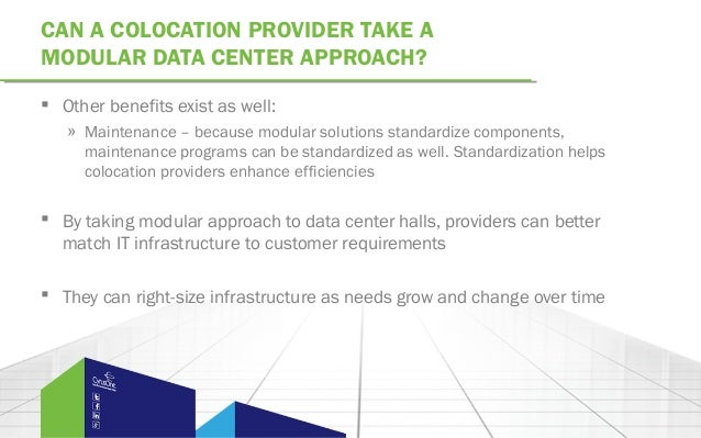 CAN A COLOCATION PROVIDER TAKE AMODULAR DATA CENTER APPROACH? Other benefits exist as well:» Maintenance – because modula...