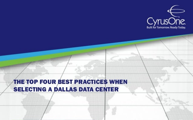 THE TOP FOUR BEST PRACTICES WHENSELECTING A DALLAS DATA CENTER