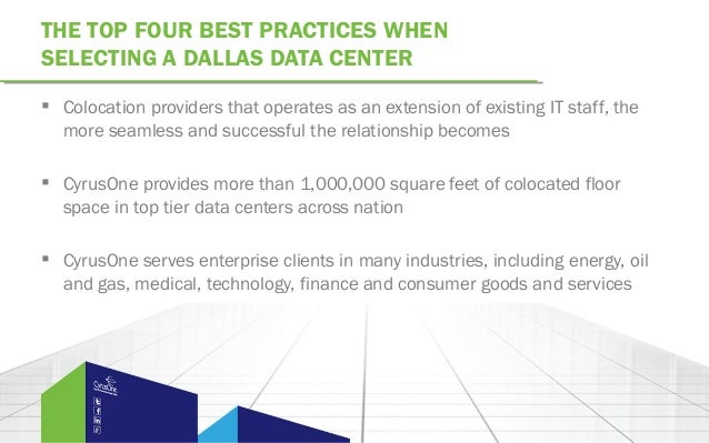 THE TOP FOUR BEST PRACTICES WHENSELECTING A DALLAS DATA CENTER Colocation providers that operates as an extension of exis...