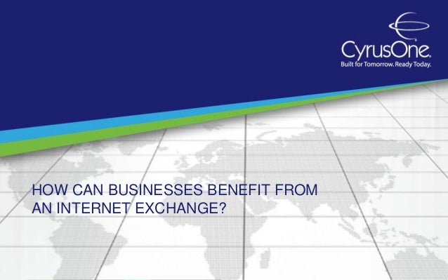 HOW CAN BUSINESSES BENEFIT FROM AN INTERNET EXCHANGE?