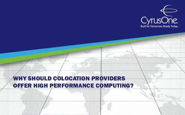 WHY SHOULD COLOCATION PROVIDERS OFFER HIGH PERFORMANCE COMPUTING?