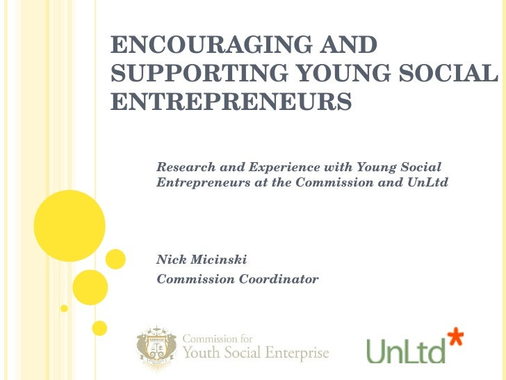 ENCOURAGING AND SUPPORTING YOUNG SOCIAL ENTREPRENEURS Research and Experience with Young Social Entrepreneurs at the Commi...