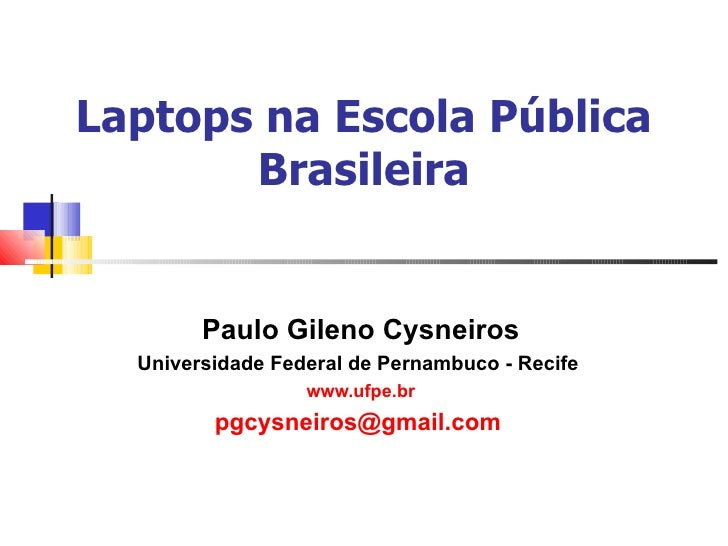 Laptops na Escola Pública Brasileira Paulo Gileno Cysneiros Universidade Federal de Pernambuco - Recife  www.ufpe.br [emai...