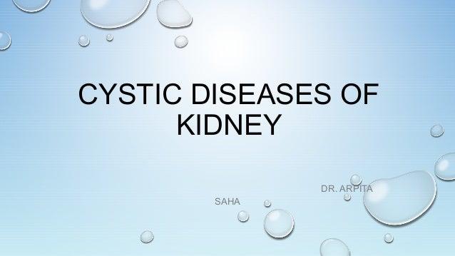 CYSTIC DISEASES OF KIDNEY DR. ARPITA SAHA