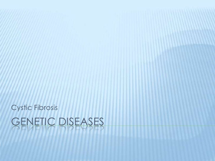 Cystic FibrosisGENETIC DISEASES