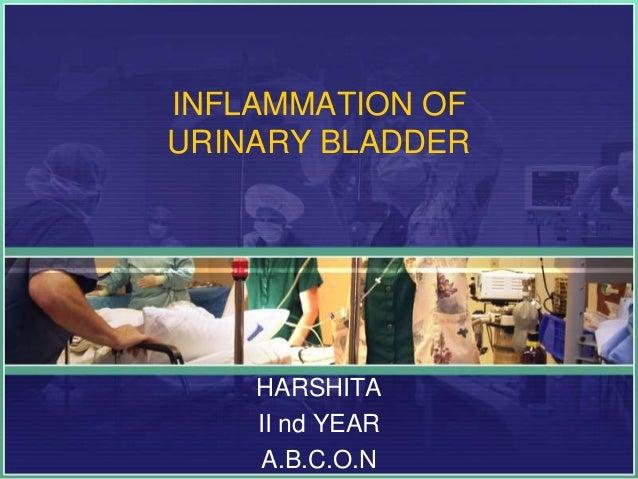 INFLAMMATION OF  URINARY BLADDER  HARSHITA  II nd YEAR  A.B.C.O.N