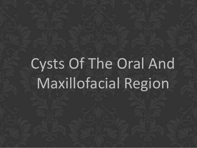 Cysts Of The Oral AndMaxillofacial Region