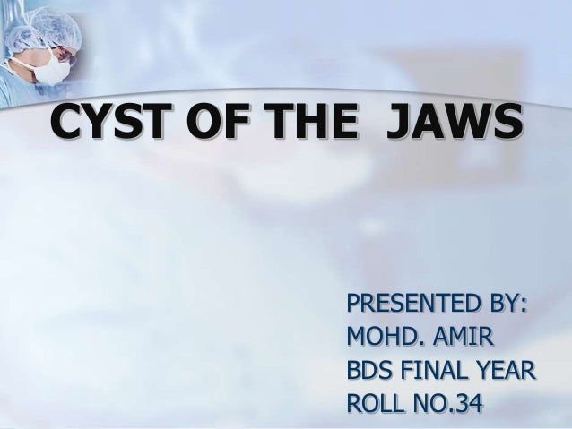CYST OF THE JAWS  PRESENTED BY: MOHD. AMIR BDS FINAL YEAR ROLL NO.34