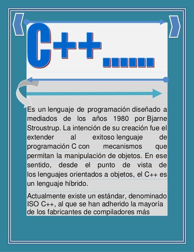 Es un lenguaje de programación diseñado a mediados de los años 1980 por Bjarne Stroustrup. La intención de su creación fue...
