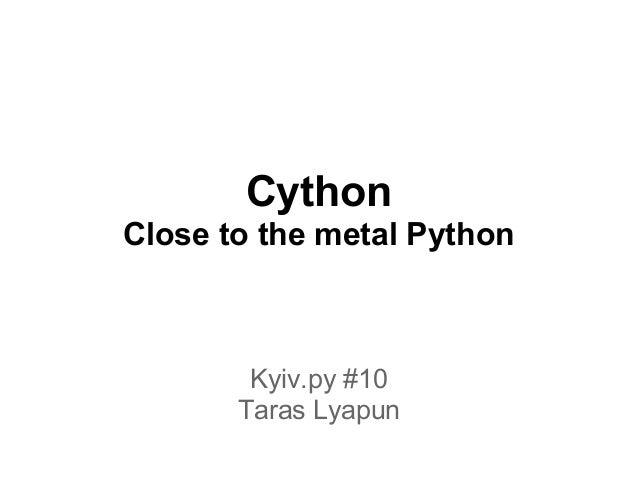 Cython Close to the metal Python Kyiv.py #10 Taras Lyapun