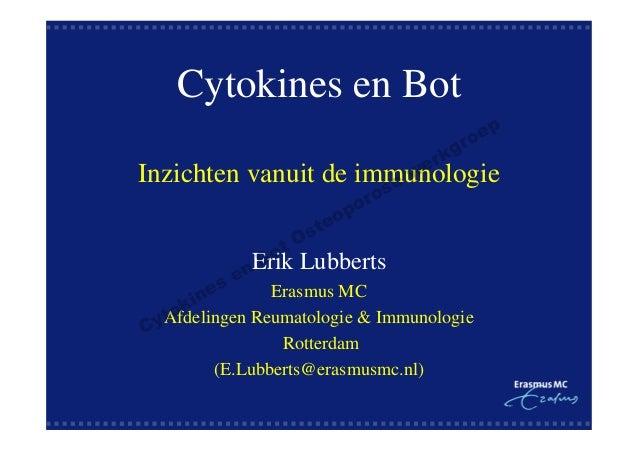 Cytokines en Bot ep o  gr k  er w  Inzichten vanuit de immunologie se ot B  o or op e  st O  nErik Lubberts s e Erasmus MC...