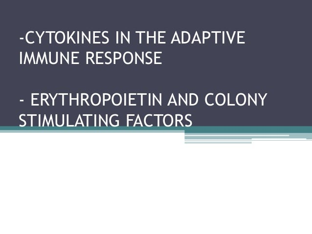 -CYTOKINES IN THE ADAPTIVE IMMUNE RESPONSE - ERYTHROPOIETIN AND COLONY STIMULATING FACTORS