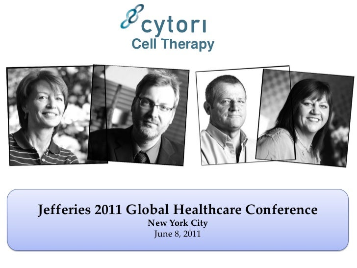 Cell TherapyJefferies 2011 Global Healthcare Conference                New York City                 June 8, 2011