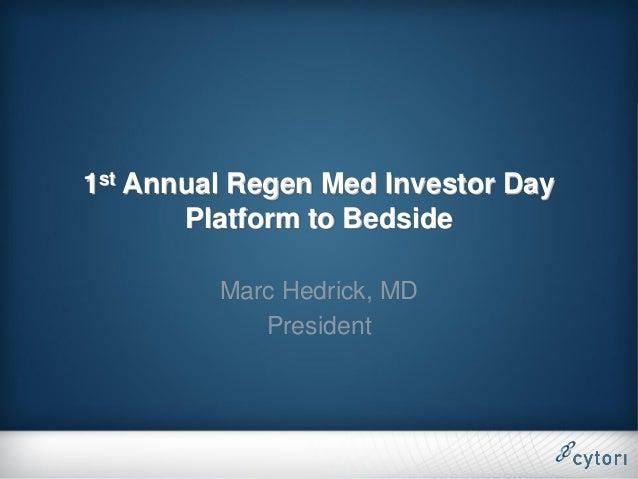 1st Annual Regen Med Investor Day       Platform to Bedside         Marc Hedrick, MD            President
