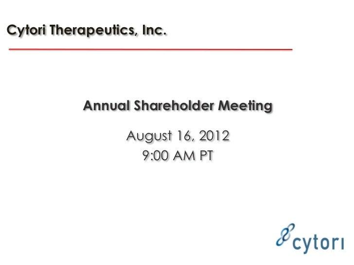 Cytori Therapeutics, Inc.           Annual Shareholder Meeting                  August 16, 2012                    9:00 AM...
