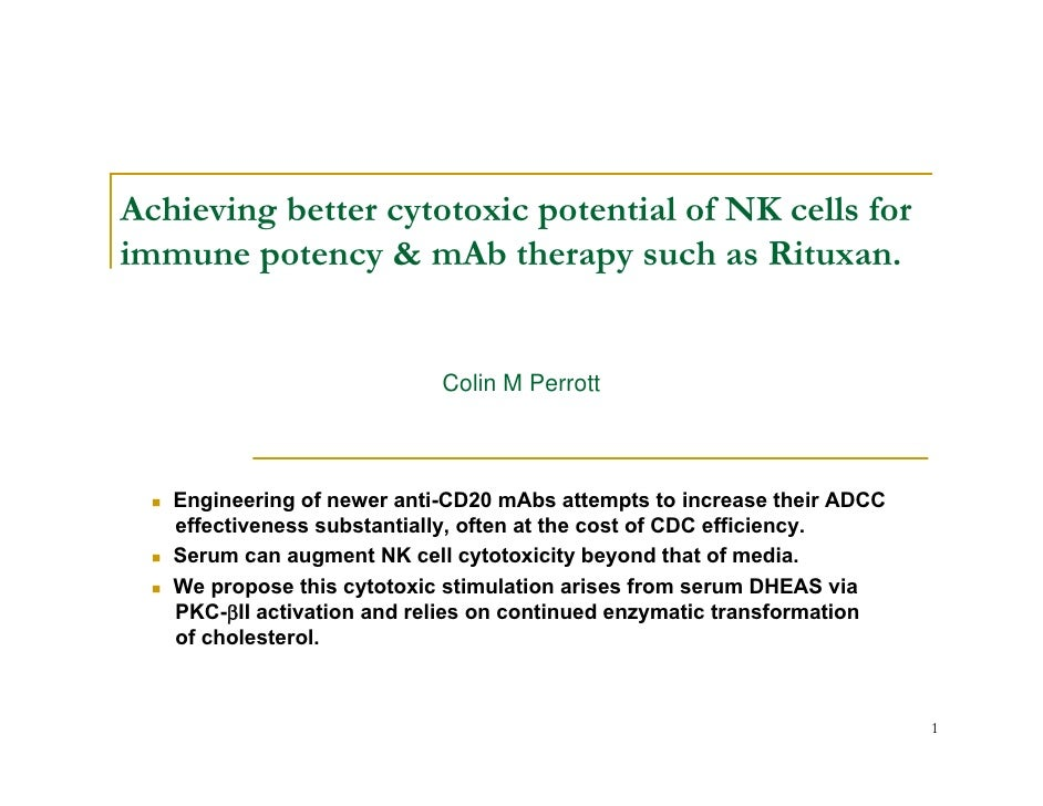 Achieving better cytotoxic potential of NK cells for immune potency & mAb therapy such as Rituxan.                        ...