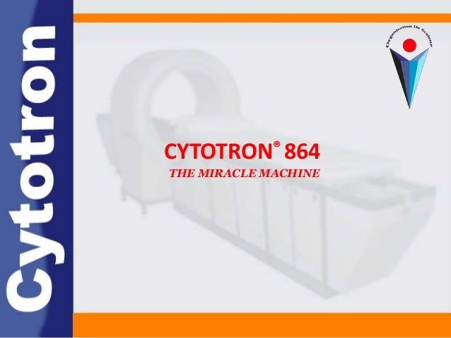 CYTOTRON® 864 THE MIRACLE MACHINE