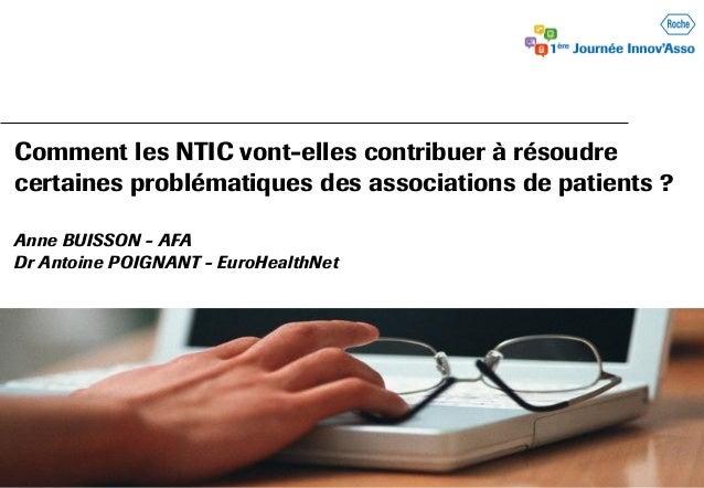 Comment les NTIC vont-elles contribuer à résoudre certaines problématiques des associations de patients ? Anne BUISSON - A...