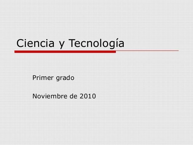 Ciencia y Tecnología Primer grado Noviembre de 2010