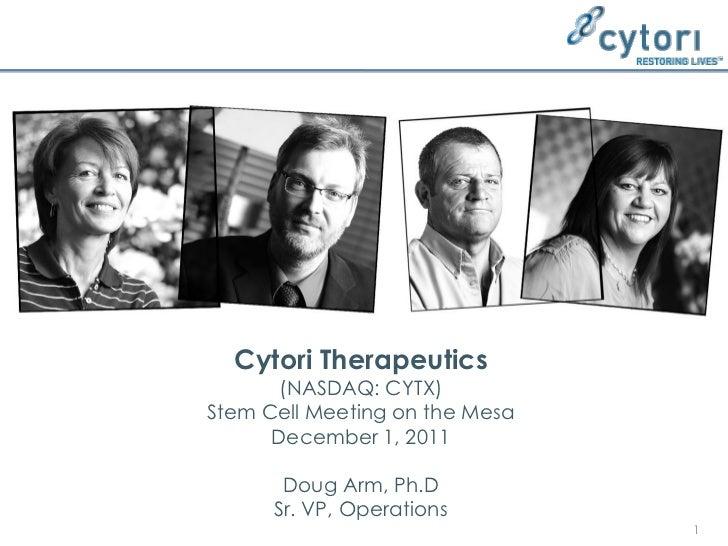 Cytori Therapeutics       (NASDAQ: CYTX)Stem Cell Meeting on the Mesa      December 1, 2011       Doug Arm, Ph.D      Sr. ...