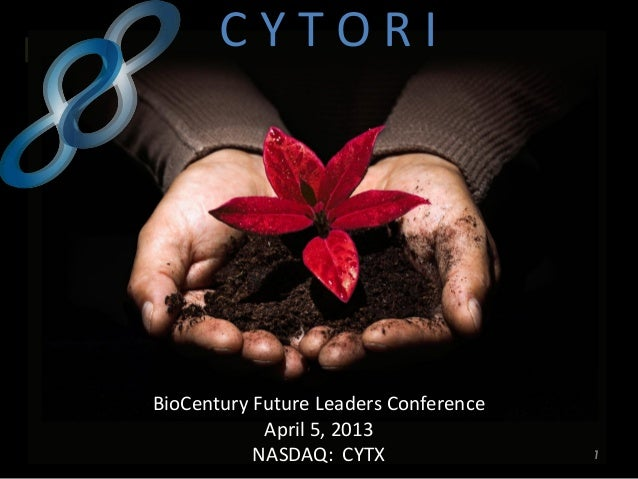 C Y TherapyIPersonalized Cell TOR       BioCentury Future Leaders Conference                   April 5, 2013              ...