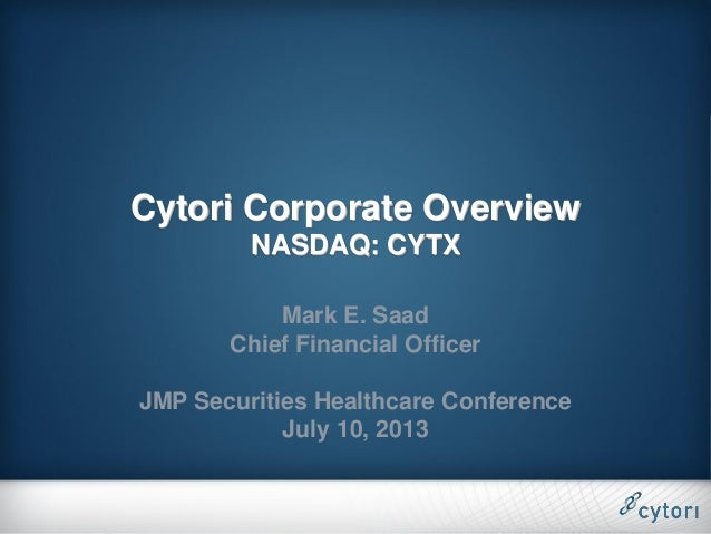 Cytori Corporate Overview NASDAQ: CYTX Mark E. Saad Chief Financial Officer JMP Securities Healthcare Conference July 10, ...