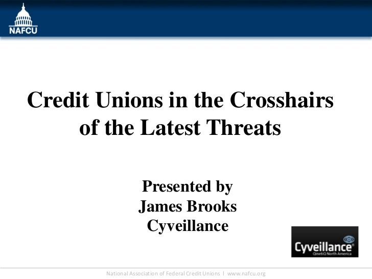 Credit Unions in the Crosshairs     of the Latest Threats                    Presented by                    James Brooks ...