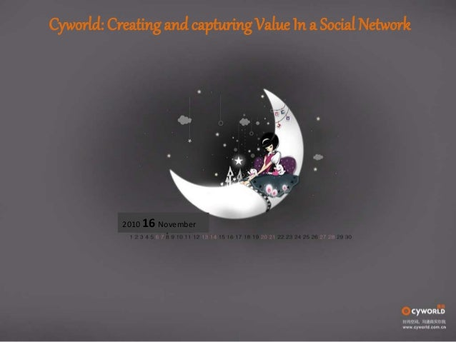 cyworld creating and capturing value Cyworld: creating and capturing value in a social network, the new ceo has to figure in customer segmentation data as a factor in deciding which revenue stream to focus on: paid items, mobile networking, or advertising the supplement, rediscovering market segmentation.
