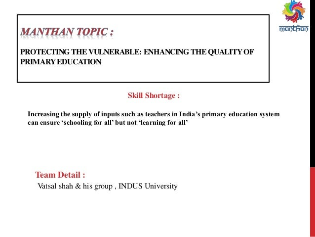 PROTECTING THE VULNERABLE: ENHANCING THE QUALITY OF PRIMARY EDUCATION  Skill Shortage : Increasing the supply of inputs su...