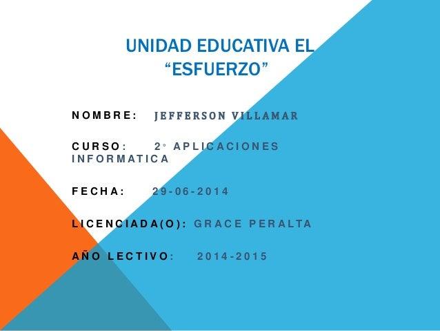 """UNIDAD EDUCATIVA EL """"ESFUERZO"""" N O M B R E : J E F F E R S O N V I L L A M A R C U R S O : 2 ° A P L I C A C I O N E S I N..."""