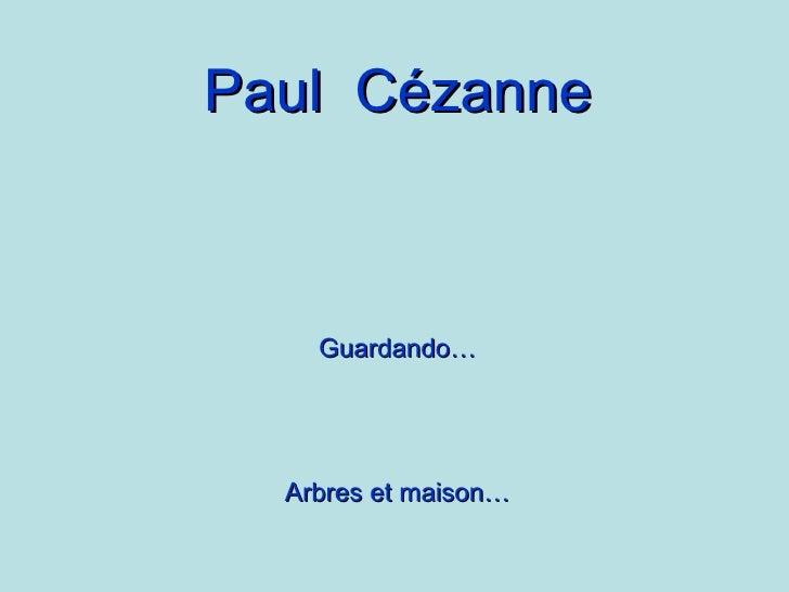 Paul  Cézanne Guardando… Arbres et maison…