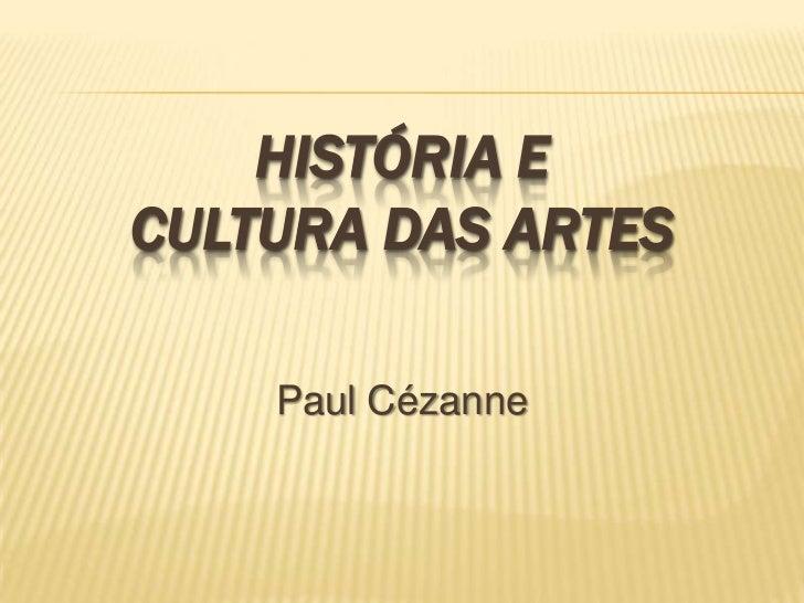 HISTÓRIA E CULTURA DAS ARTES      Paul Cézanne