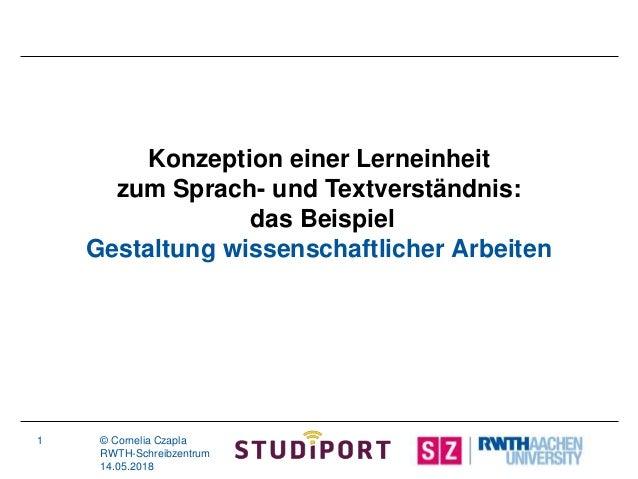 1 © Cornelia Czapla RWTH-Schreibzentrum 14.05.2018 Konzeption einer Lerneinheit zum Sprach- und Textverständnis: das Beisp...