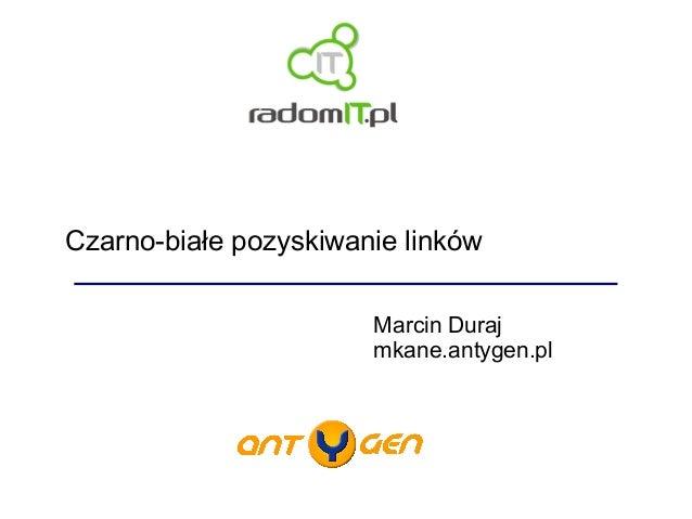 Czarno-białe pozyskiwanie linków Marcin Duraj mkane.antygen.pl