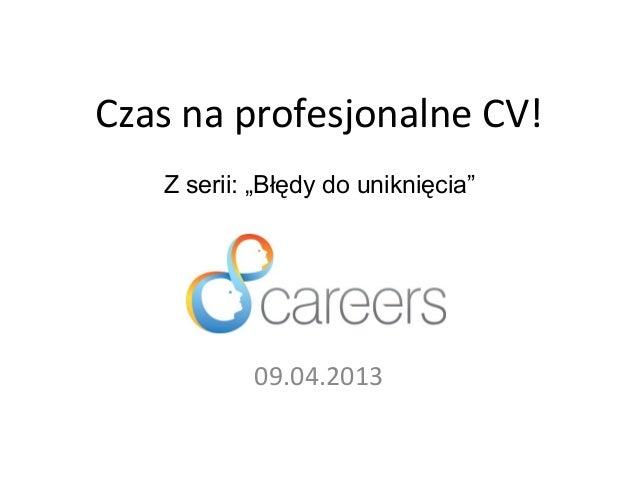 """Czas na profesjonalne CV!09.04.2013Z serii: """"Błędy do uniknięcia"""""""