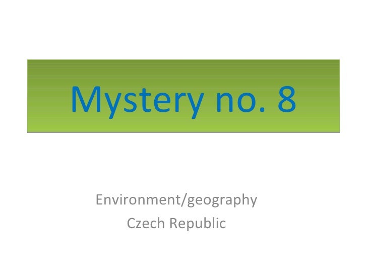 Mystery no. 8 Environment/geography      Czech Republic