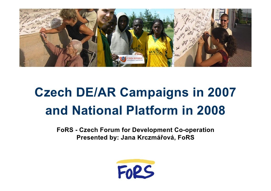 Czech DE/AR Campaigns in 2007  and National Platform in 2008    FoRS - Czech Forum for Development Co-operation          P...