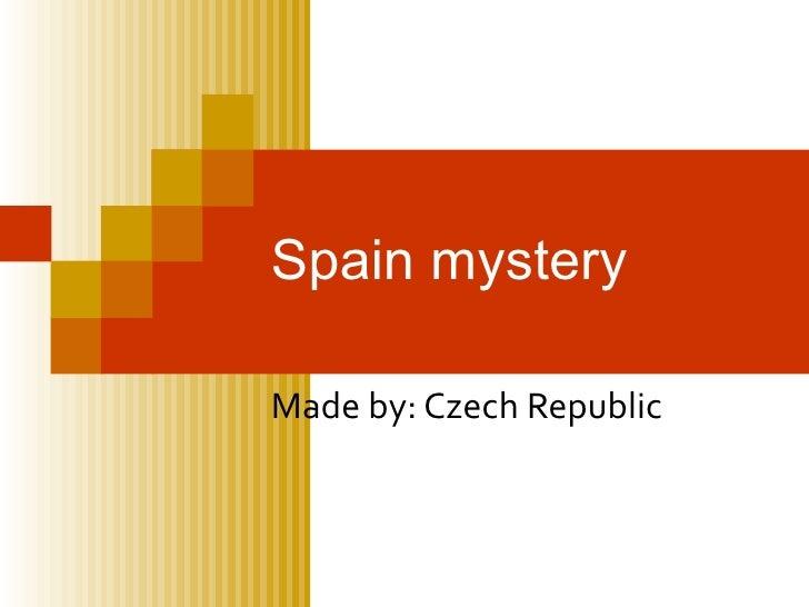 Spain mystery Made by: Czech Republic