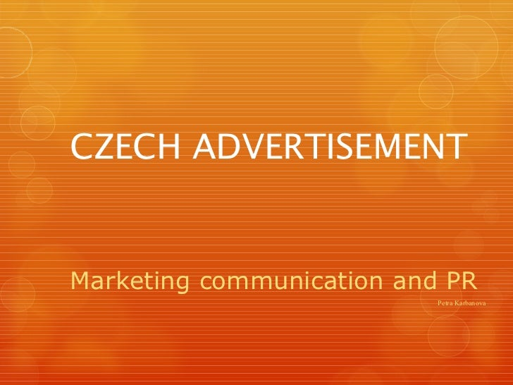 CZECH ADVERTISEMENT Marketing  communication  and PR Petra Karbanova