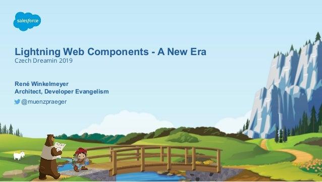Lightning Web Components - A New Era Czech Dreamin 2019 @muenzpraeger René Winkelmeyer Architect, Developer Evangelism
