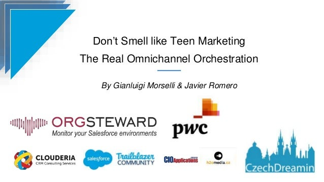 Don't Smell like Teen Marketing The Real Omnichannel Orchestration By Gianluigi Morselli & Javier Romero