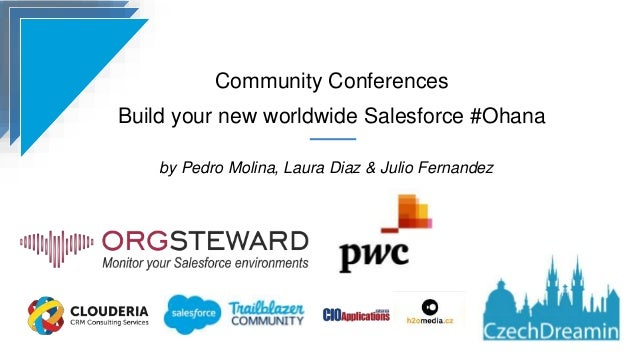 Community Conferences Build your new worldwide Salesforce #Ohana by Pedro Molina, Laura Diaz & Julio Fernandez