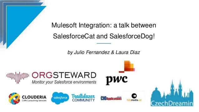 Mulesoft Integration: a talk between SalesforceCat and SalesforceDog! by Julio Fernandez & Laura Diaz