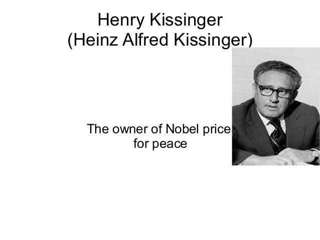 Henry Kissinger(Heinz Alfred Kissinger)The owner of Nobel pricefor peace