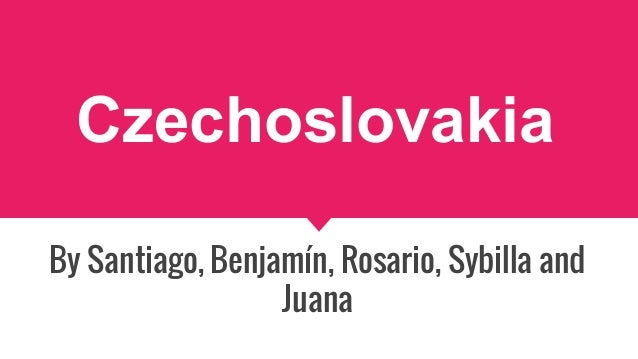 Czechoslovakia By Santiago, Benjamín, Rosario, Sybilla and Juana