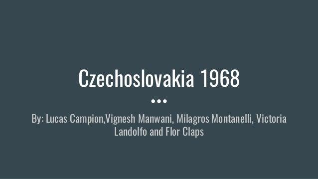 Czechoslovakia 1968 By: Lucas Campion,Vignesh Manwani, Milagros Montanelli, Victoria Landolfo and Flor Claps