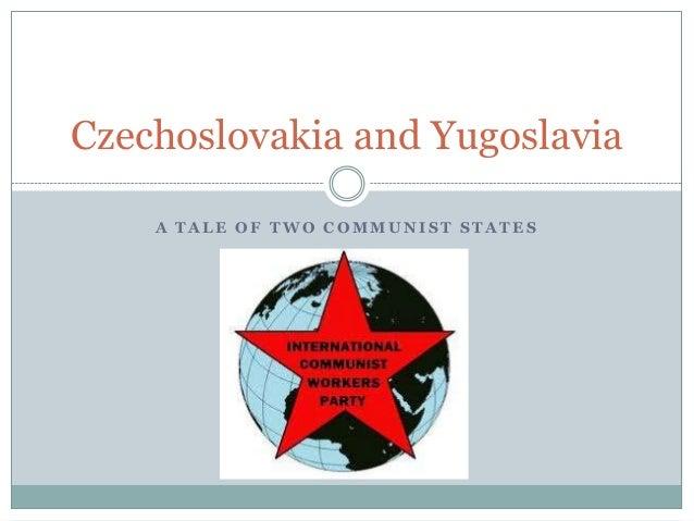 A T A L E O F T W O C O M M U N I S T S T A T E S Czechoslovakia and Yugoslavia