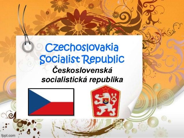 CzechoslovakiaSocialist RepublicČeskoslovenskásocialistická republika
