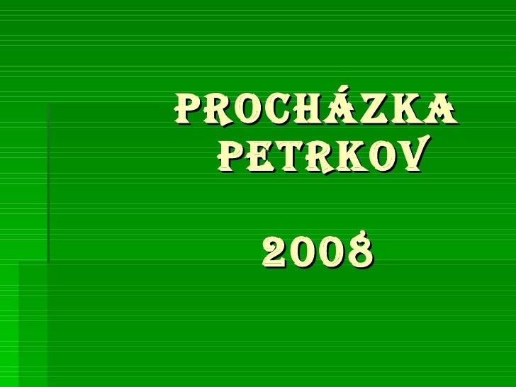 PROCHÁZKA   PETRKOV   2008
