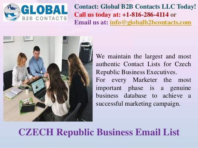 Contact: Global B2B Contacts LLC Today! Call us today at: +1-816-286-4114 or Email us at: info@globalb2bcontacts.com CZECH...